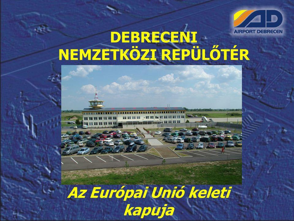 DEBRECENI NEMZETKÖZI REPÜLŐTÉR Az Európai Unió keleti kapuja