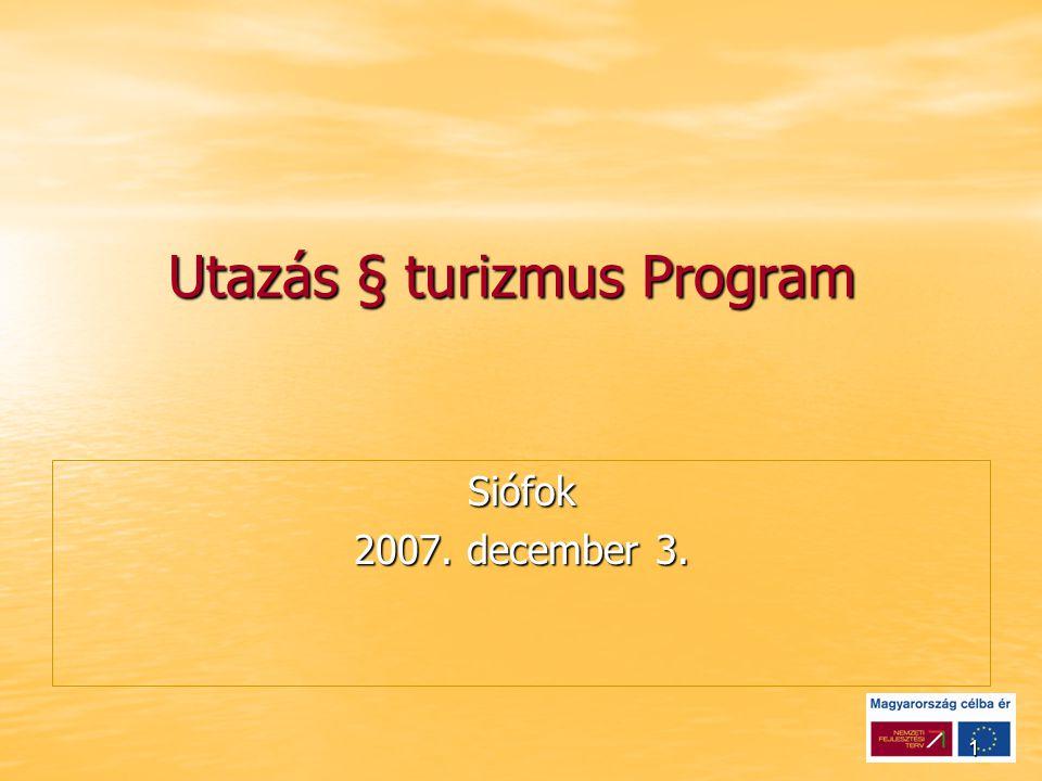 1 Utazás § turizmus Program Utazás § turizmus Program Siófok 2007. december 3.