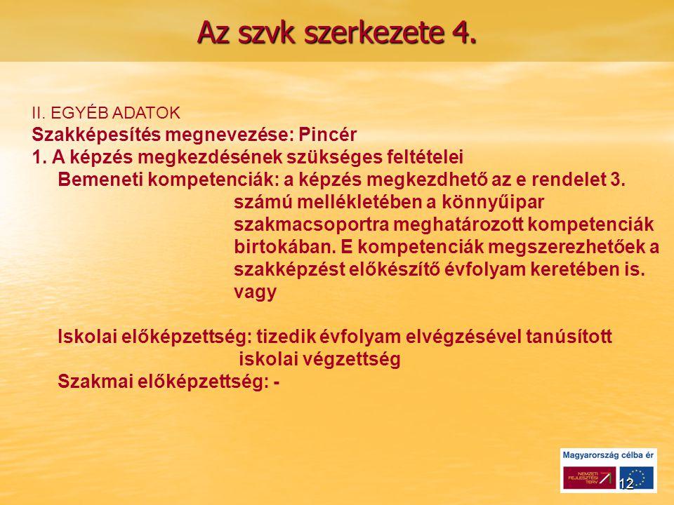 12 Az szvk szerkezete 4.II. EGYÉB ADATOK Szakképesítés megnevezése: Pincér 1.