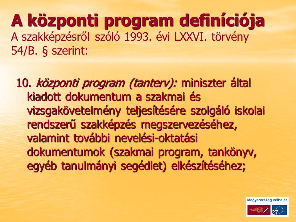 27 A központi program definíciója A központi program definíciója A szakképzésről szóló 1993.