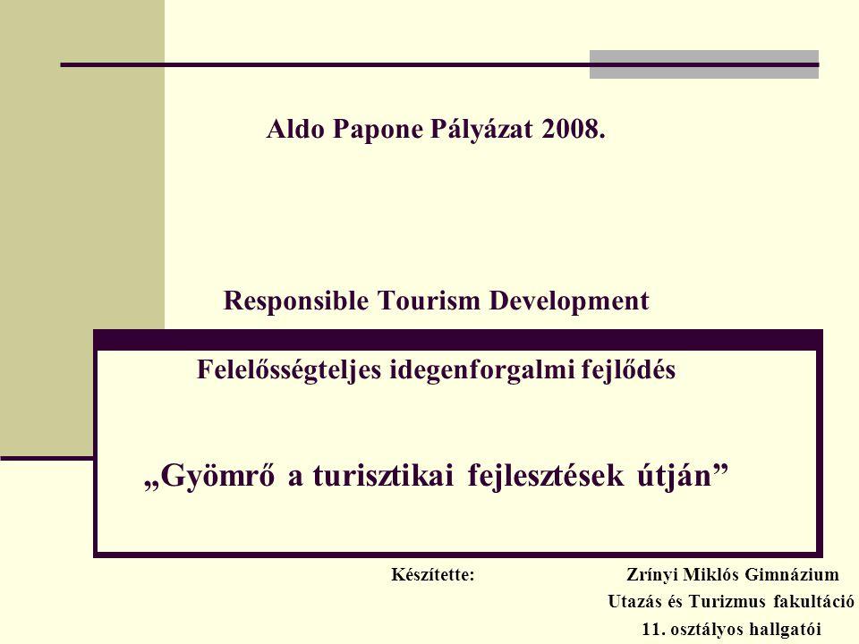 """Aldo Papone Pályázat 2008. Responsible Tourism Development Felelősségteljes idegenforgalmi fejlődés """"Gyömrő a turisztikai fejlesztések útján"""" Készítet"""