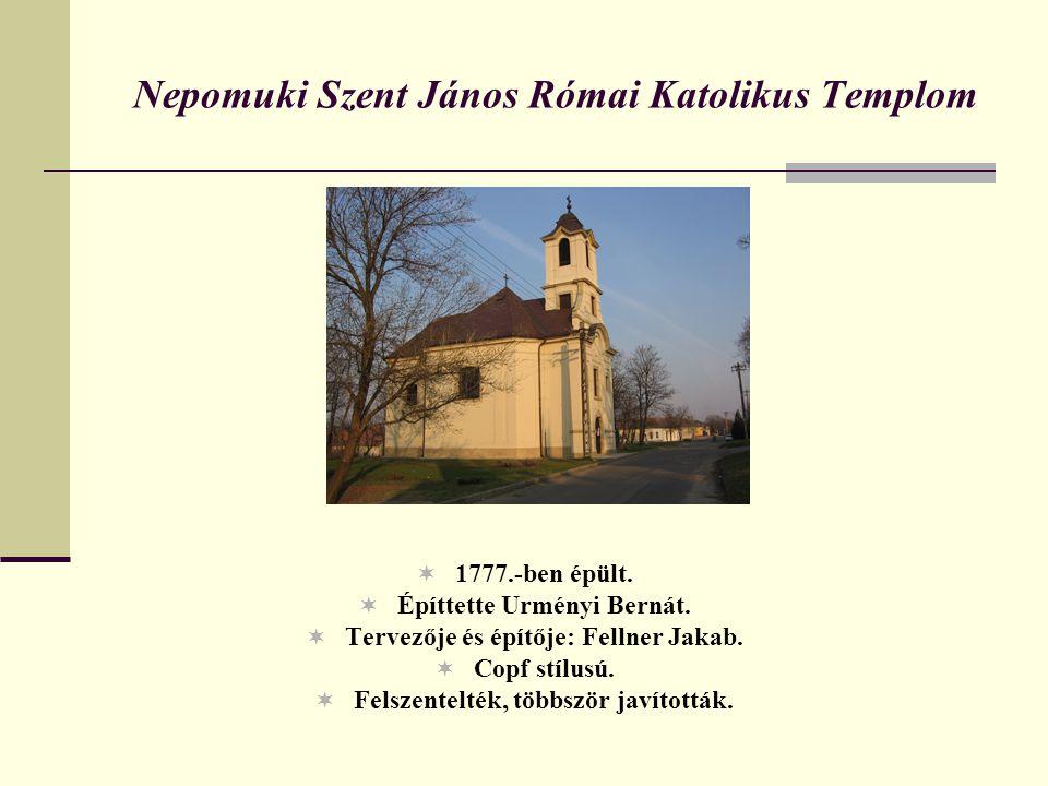Nepomuki Szent János Római Katolikus Templom  1777.-ben épült.  Építtette Urményi Bernát.  Tervezője és építője: Fellner Jakab.  Copf stílusú.  F