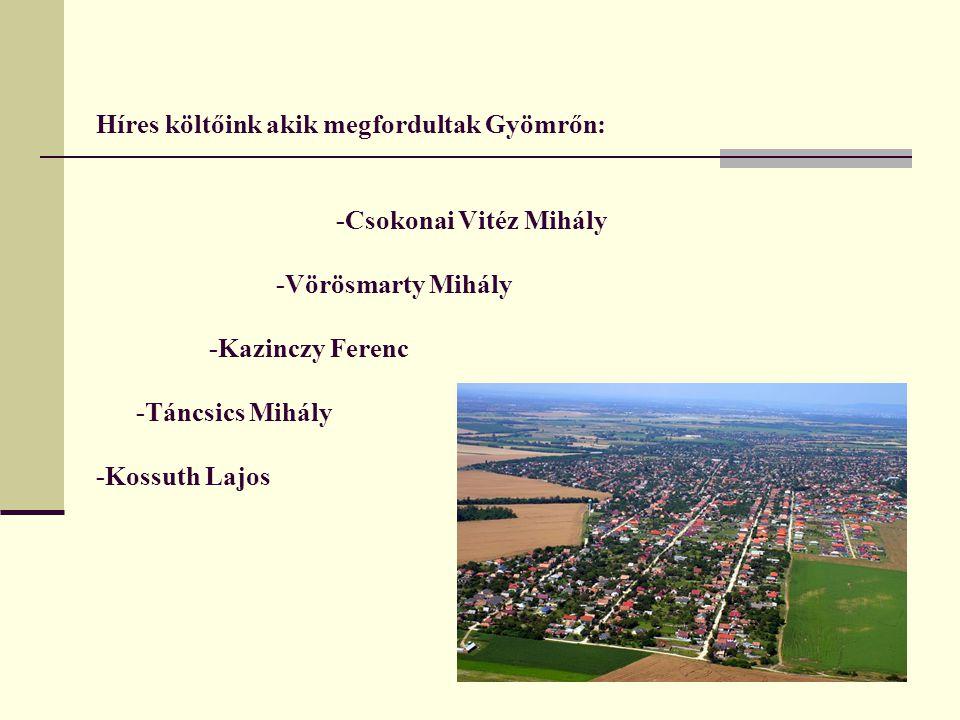 Híres költőink akik megfordultak Gyömrőn: -Csokonai Vitéz Mihály -Vörösmarty Mihály -Kazinczy Ferenc -Táncsics Mihály -Kossuth Lajos