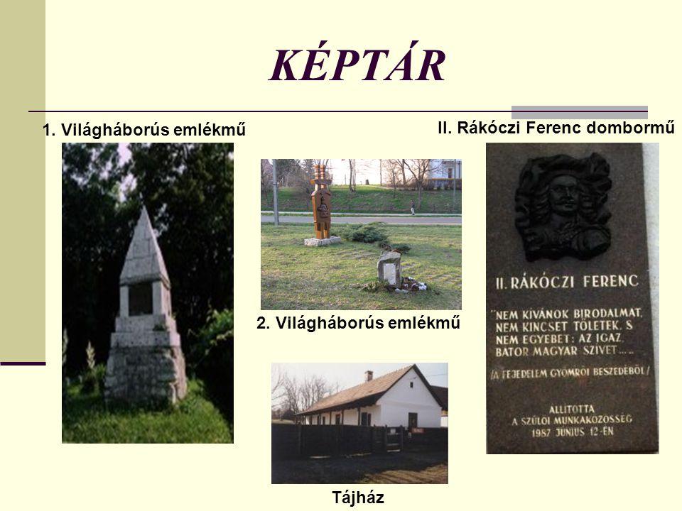 KÉPTÁR 1. Világháborús emlékmű 2. Világháborús emlékmű Tájház II. Rákóczi Ferenc dombormű