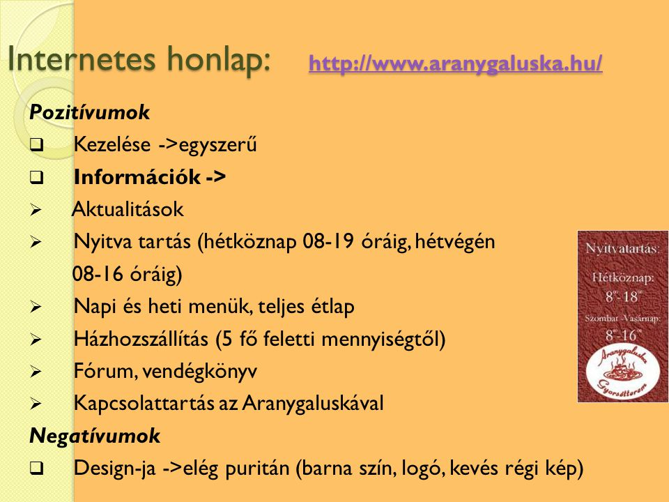Internetes honlap: http://www.aranygaluska.hu/ http://www.aranygaluska.hu/ Pozitívumok  Kezelése ->egyszerű  Információk ->  Aktualitások  Nyitva