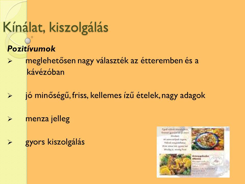 Kínálat, kiszolgálás Pozitívumok  meglehetősen nagy választék az étteremben és a kávézóban  jó minőségű, friss, kellemes ízű ételek, nagy adagok  m