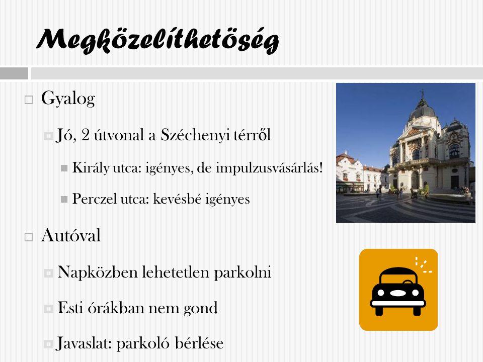 Megközelíthetöség  Gyalog  Jó, 2 útvonal a Széchenyi térr ő l Király utca: igényes, de impulzusvásárlás.