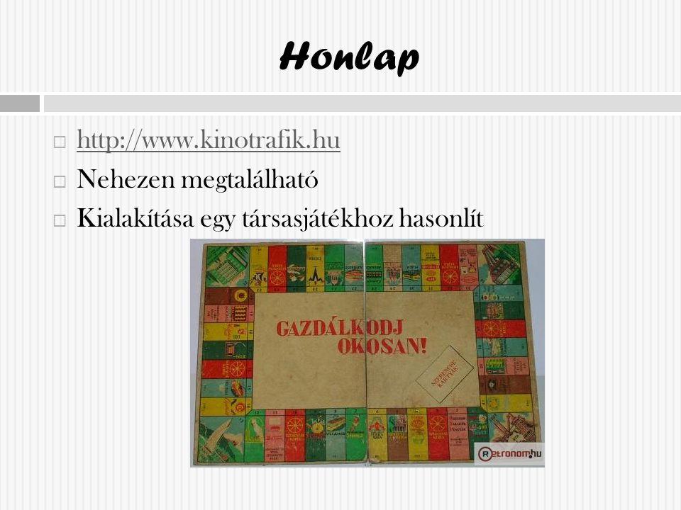 Honlap  http://www.kinotrafik.hu http://www.kinotrafik.hu  Nehezen megtalálható  Kialakítása egy társasjátékhoz hasonlít
