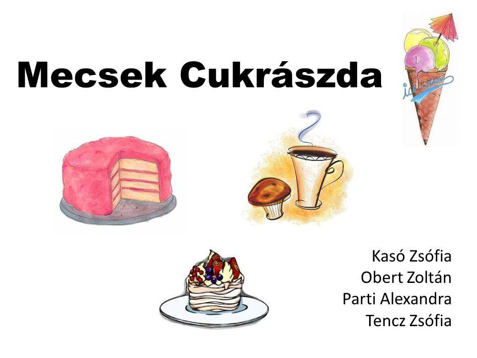 Mecsek Cukrászda Kasó Zsófia Obert Zoltán Parti Alexandra Tencz Zsófia