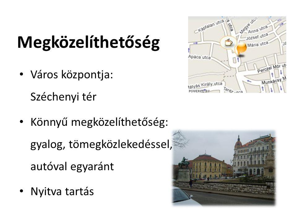 Megközelíthetőség Város központja: Széchenyi tér Könnyű megközelíthetőség: gyalog, tömegközlekedéssel, autóval egyaránt Nyitva tartás