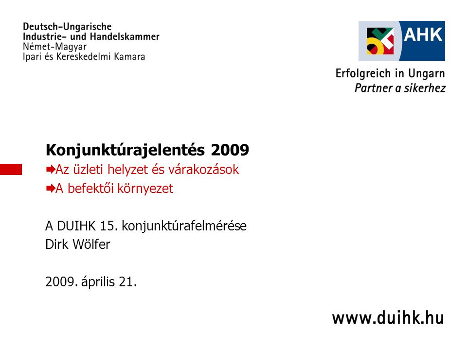 1 Konjunktúrajelentés 2009  Az üzleti helyzet és várakozások  A befektői környezet A DUIHK 15.