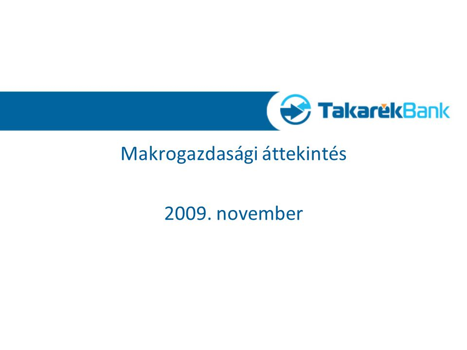 0 Makrogazdasági áttekintés 2009. november