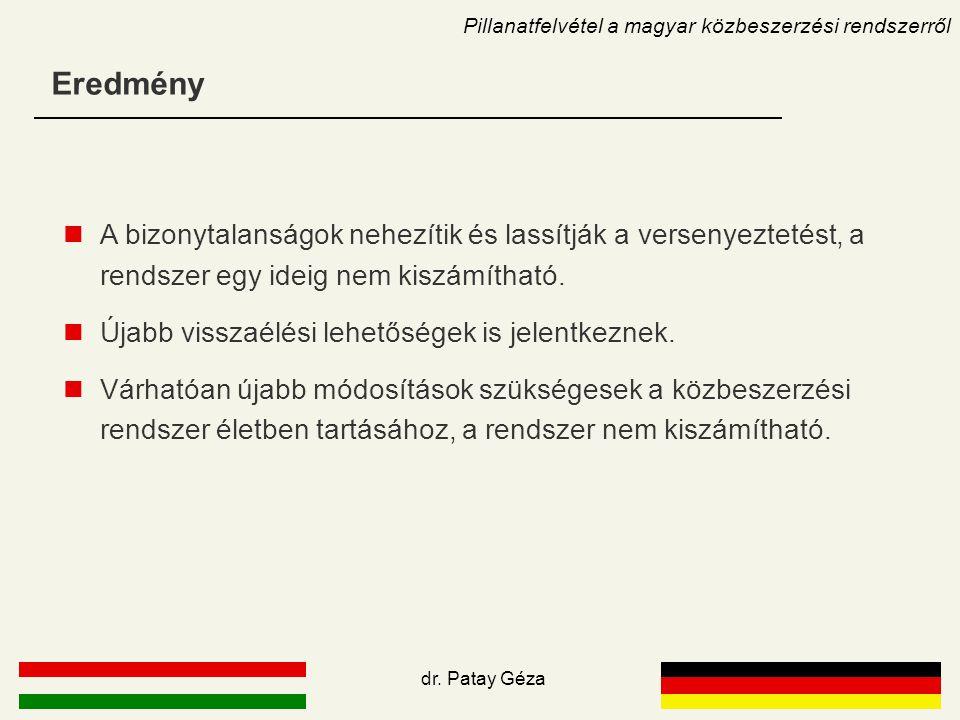 Eredmény Pillanatfelvétel a magyar közbeszerzési rendszerről dr. Patay Géza A bizonytalanságok nehezítik és lassítják a versenyeztetést, a rendszer eg