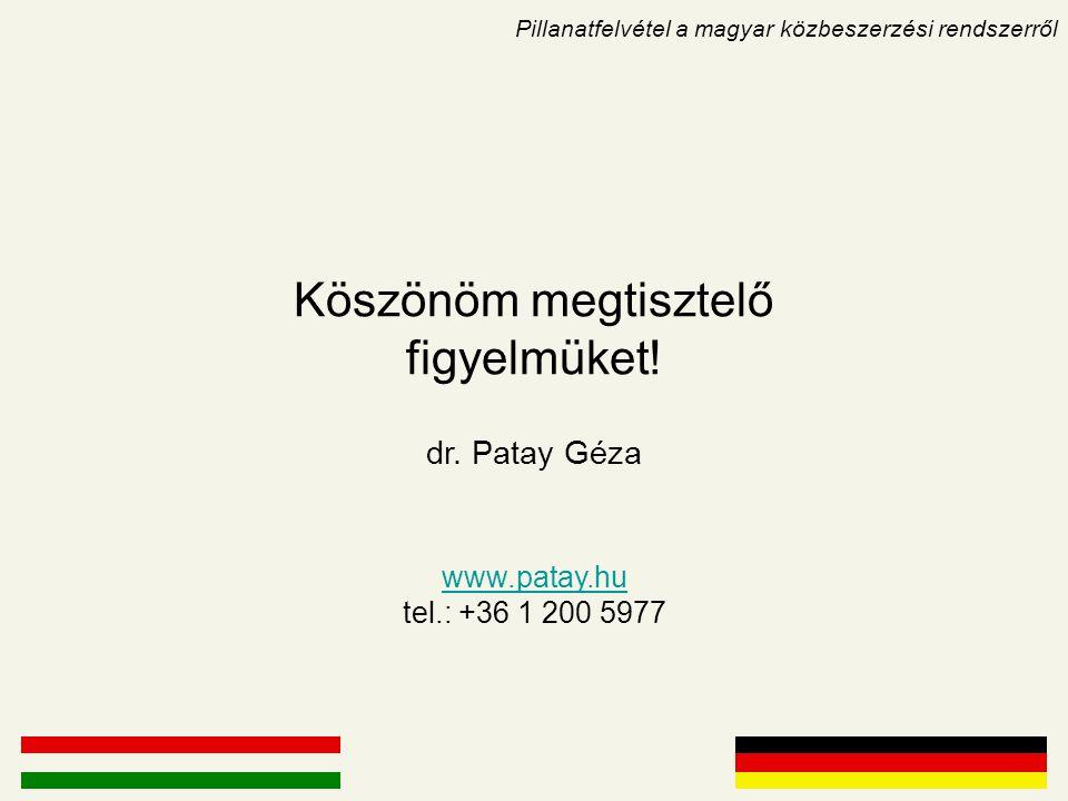 Pillanatfelvétel a magyar közbeszerzési rendszerről Köszönöm megtisztelő figyelmüket! dr. Patay Géza www.patay.hu www.patay.hu tel.: +36 1 200 5977