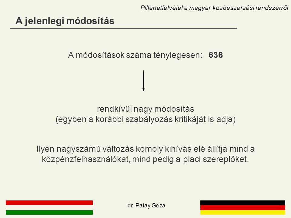 A jelenlegi módosítás Pillanatfelvétel a magyar közbeszerzési rendszerről A módosítások száma ténylegesen: 636 rendkívül nagy módosítás (egyben a korá
