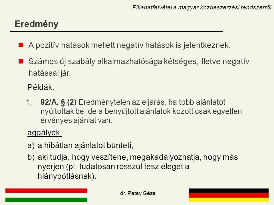 Eredmény Pillanatfelvétel a magyar közbeszerzési rendszerről dr. Patay Géza A pozitív hatások mellett negatív hatások is jelentkeznek. Számos új szabá