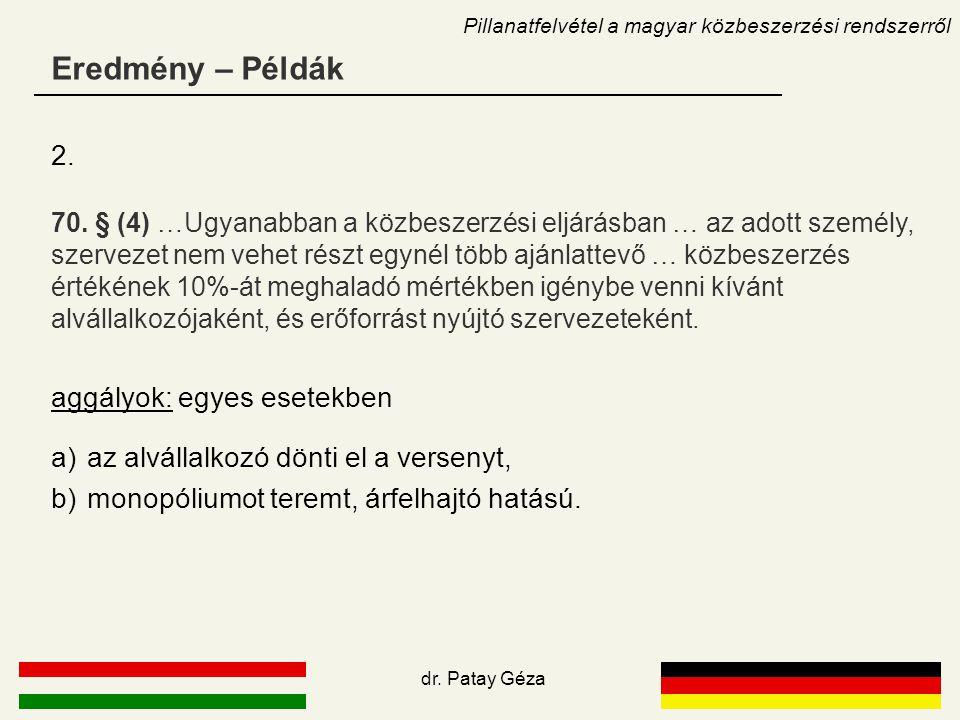 Eredmény – Példák Pillanatfelvétel a magyar közbeszerzési rendszerről dr. Patay Géza 70. § (4) …Ugyanabban a közbeszerzési eljárásban … az adott szemé