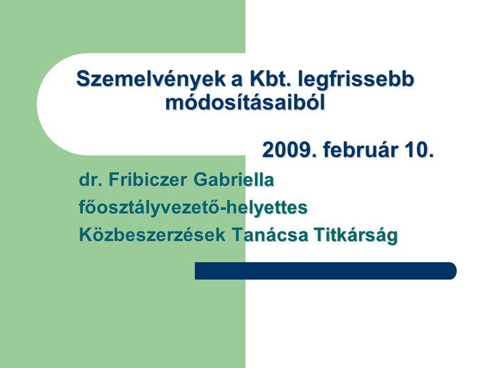 Szemelvények a Kbt. legfrissebb módosításaiból 2009. február 10. dr. Fribiczer Gabriella főosztályvezető-helyettes Közbeszerzések Tanácsa Titkárság
