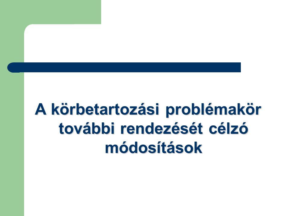 A körbetartozási problémakör további rendezését célzó módosítások