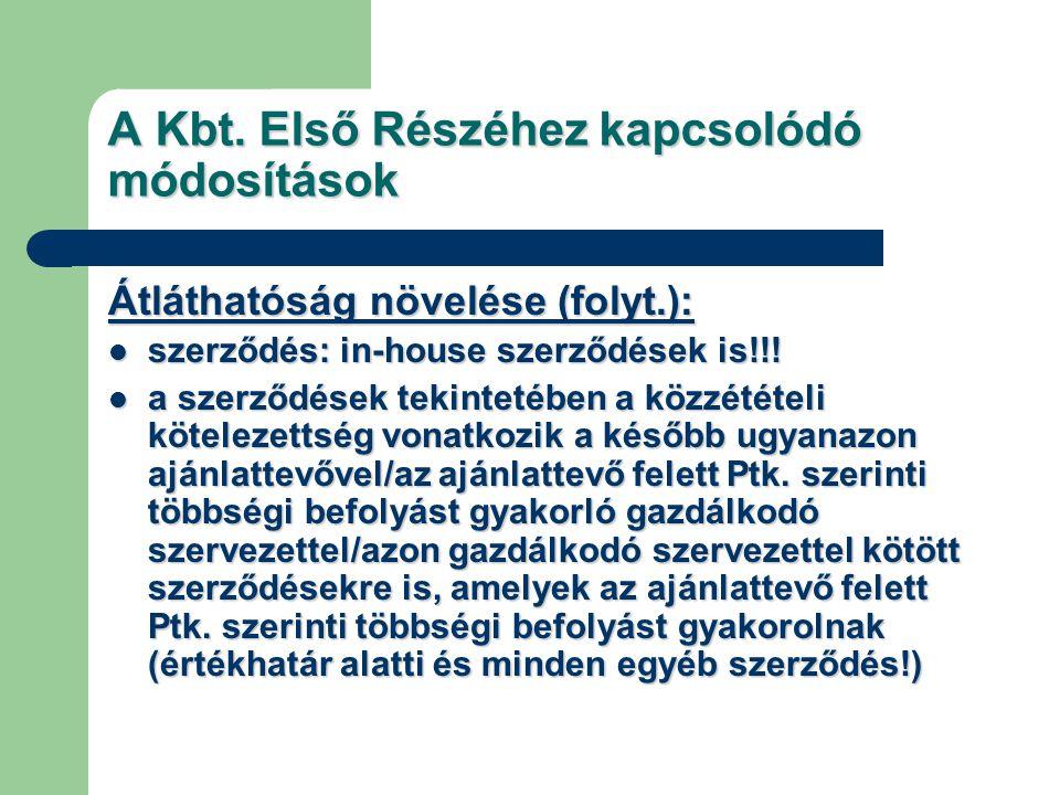 A Kbt. Első Részéhez kapcsolódó módosítások Átláthatóság növelése (folyt.): szerződés: in-house szerződések is!!! szerződés: in-house szerződések is!!
