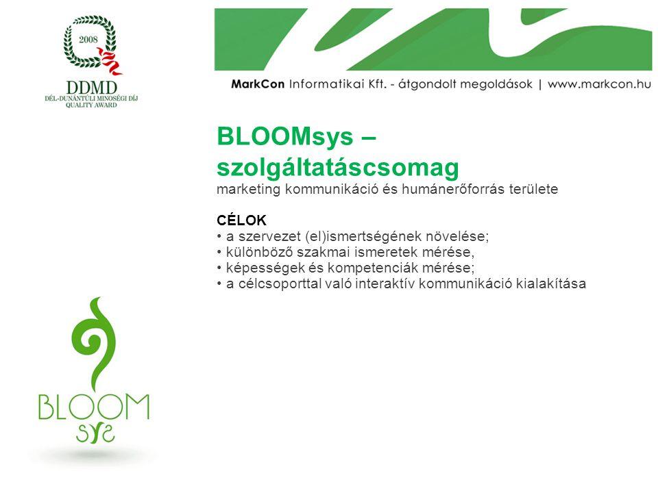 BLOOMsys – szolgáltatáscsomag marketing kommunikáció és humánerőforrás területe CÉLOK a szervezet (el)ismertségének növelése; különböző szakmai ismere