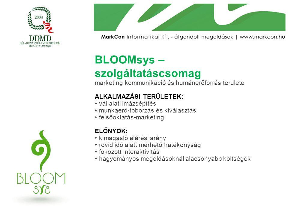 BLOOMsys – szolgáltatáscsomag marketing kommunikáció és humánerőforrás területe ALKALMAZÁSI TERÜLETEK: vállalati imázsépítés munkaerő-toborzás és kivá