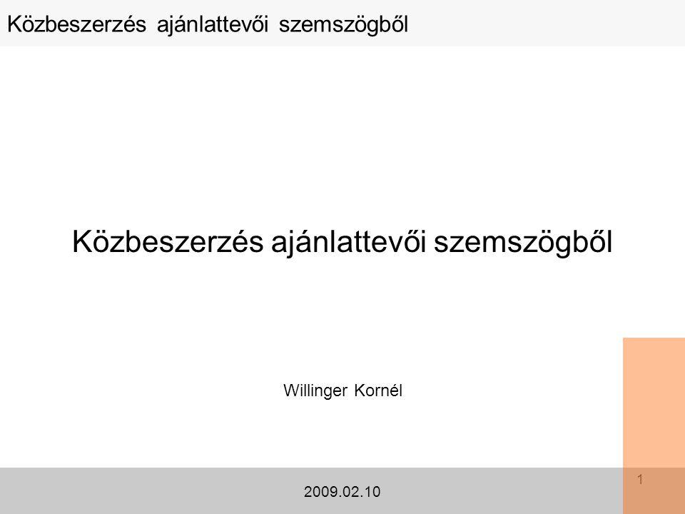 1 Közbeszerzés ajánlattevői szemszögből 2009.02.10 Közbeszerzés ajánlattevői szemszögből Willinger Kornél