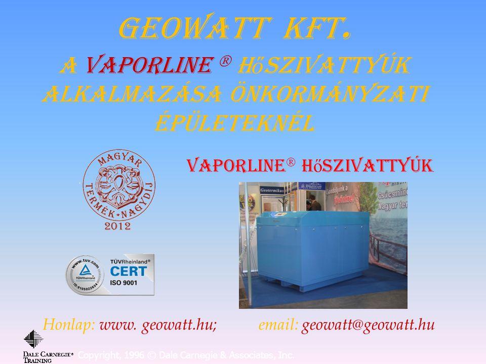 Copyright, 1996 © Dale Carnegie & Associates, Inc. GEOWATT KFT. A Vaporline  h ő szivattyúk Alkalmazása Önkormányzati épületeknél Honlap: www. geowat