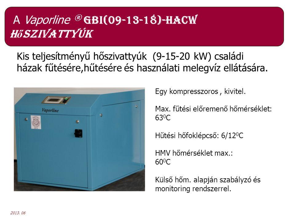 2013. 06 A Vaporline ® GBI(09-13-18)-HACW h ő szivattyúk Kis teljesítményű hőszivattyúk (9-15-20 kW) családi házak fűtésére,hűtésére és használati mel