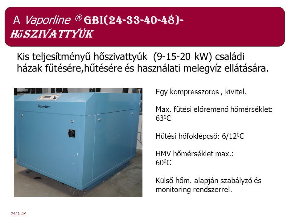 2013. 06 A Vaporline ® GBI(24-33-40-48)- h ő szivattyúk Kis teljesítményű hőszivattyúk (9-15-20 kW) családi házak fűtésére,hűtésére és használati mele