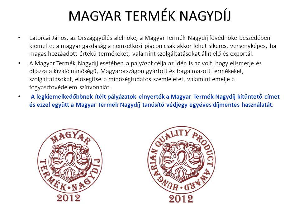 MAGYAR TERMÉK NAGYDÍJ Latorcai János, az Országgyűlés alelnöke, a Magyar Termék Nagydíj fővédnöke beszédében kiemelte: a magyar gazdaság a nemzetközi