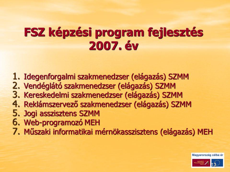 13 FSZ képzési program fejlesztés 2007. év 1. Idegenforgalmi szakmenedzser (elágazás) SZMM 2.