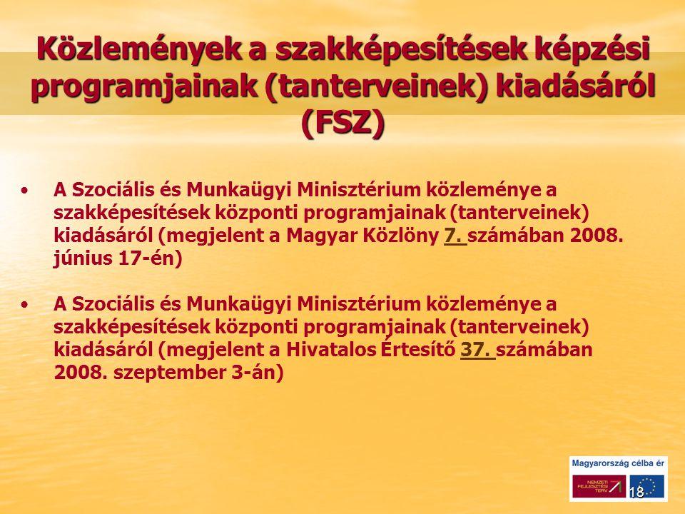 18 Közlemények a szakképesítések képzési programjainak (tanterveinek) kiadásáról (FSZ) A Szociális és Munkaügyi Minisztérium közleménye a szakképesítések központi programjainak (tanterveinek) kiadásáról (megjelent a Magyar Közlöny 7.