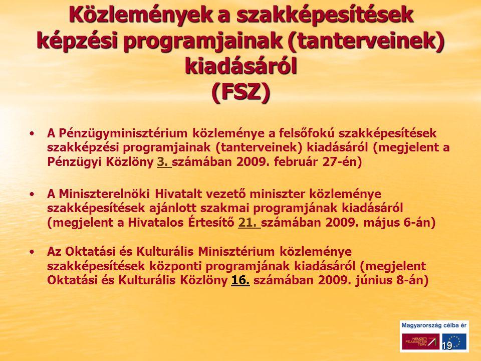 19 Közlemények a szakképesítések képzési programjainak (tanterveinek) kiadásáról (FSZ) A Pénzügyminisztérium közleménye a felsőfokú szakképesítések szakképzési programjainak (tanterveinek) kiadásáról (megjelent a Pénzügyi Közlöny 3.