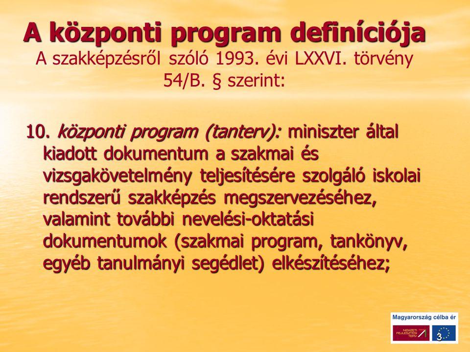 3 A központi program definíciója A központi program definíciója A szakképzésről szóló 1993.