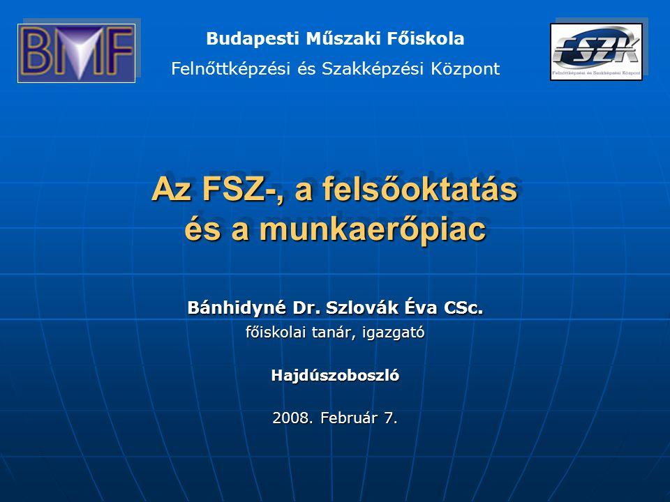 Az FSZ-, a felsőoktatás és a munkaerőpiac Bánhidyné Dr.