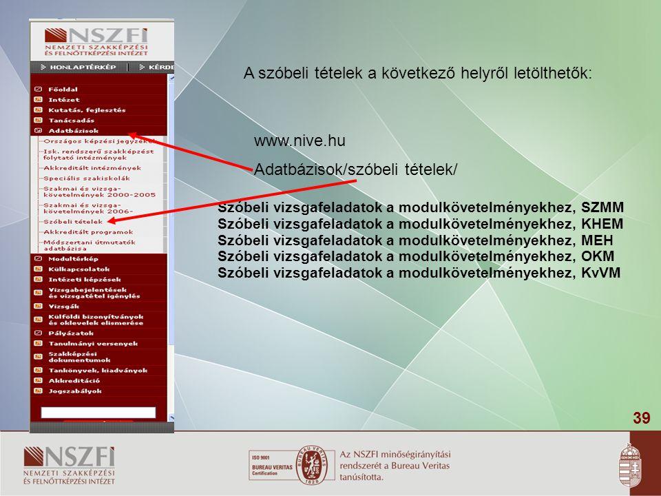 39 A szóbeli tételek a következő helyről letölthetők: www.nive.hu Adatbázisok/szóbeli tételek/ Szóbeli vizsgafeladatok a modulkövetelményekhez, SZMM S