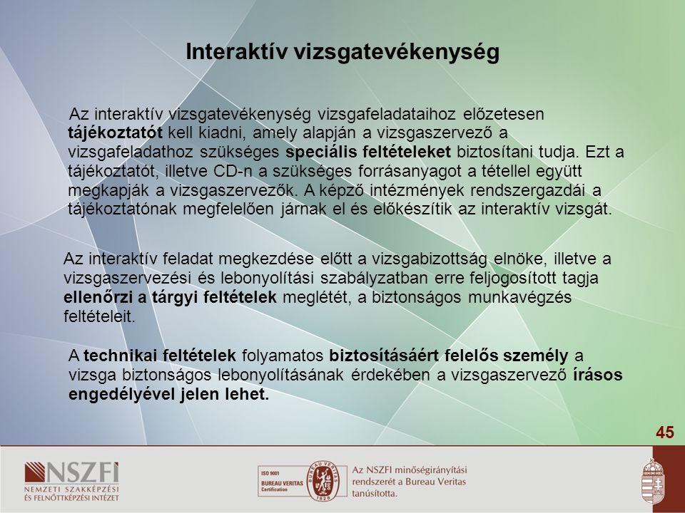 45 Interaktív vizsgatevékenység Az interaktív vizsgatevékenység vizsgafeladataihoz előzetesen tájékoztatót kell kiadni, amely alapján a vizsgaszervező