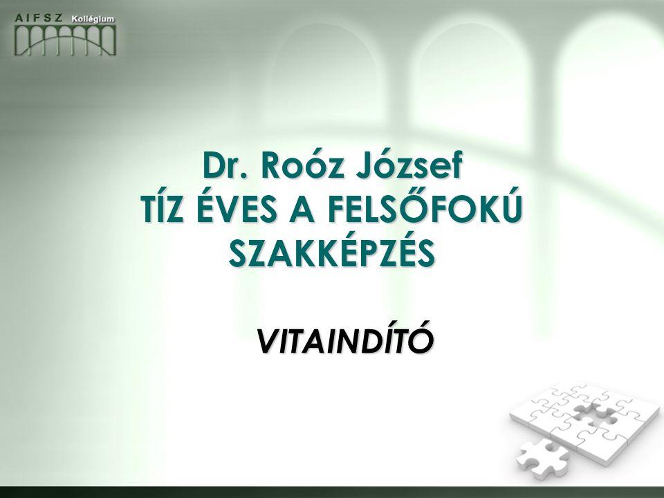 Dr. Roóz József TÍZ ÉVES A FELSŐFOKÚ SZAKKÉPZÉS VITAINDÍTÓ