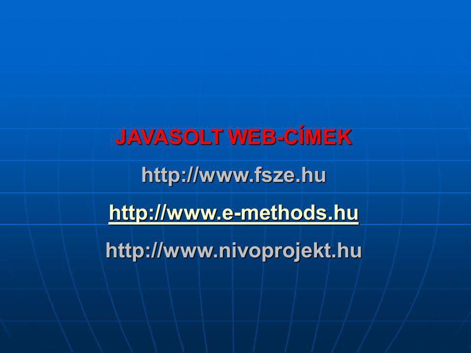 JAVASOLT WEB-CÍMEK http://www.fsze.hu http://www.e-methods.hu http://www.nivoprojekt.hu