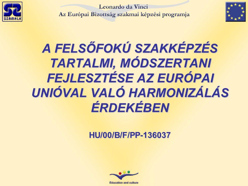 A FELSŐFOKÚ SZAKKÉPZÉS TARTALMI, MÓDSZERTANI FEJLESZTÉSE AZ EURÓPAI UNIÓVAL VALÓ HARMONIZÁLÁS ÉRDEKÉBEN HU/00/B/F/PP-136037