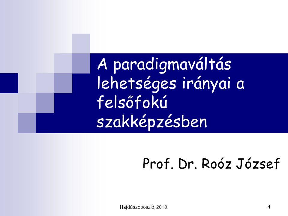 1 A paradigmaváltás lehetséges irányai a felsőfokú szakképzésben Prof. Dr. Roóz József Hajdúszoboszló, 2010.