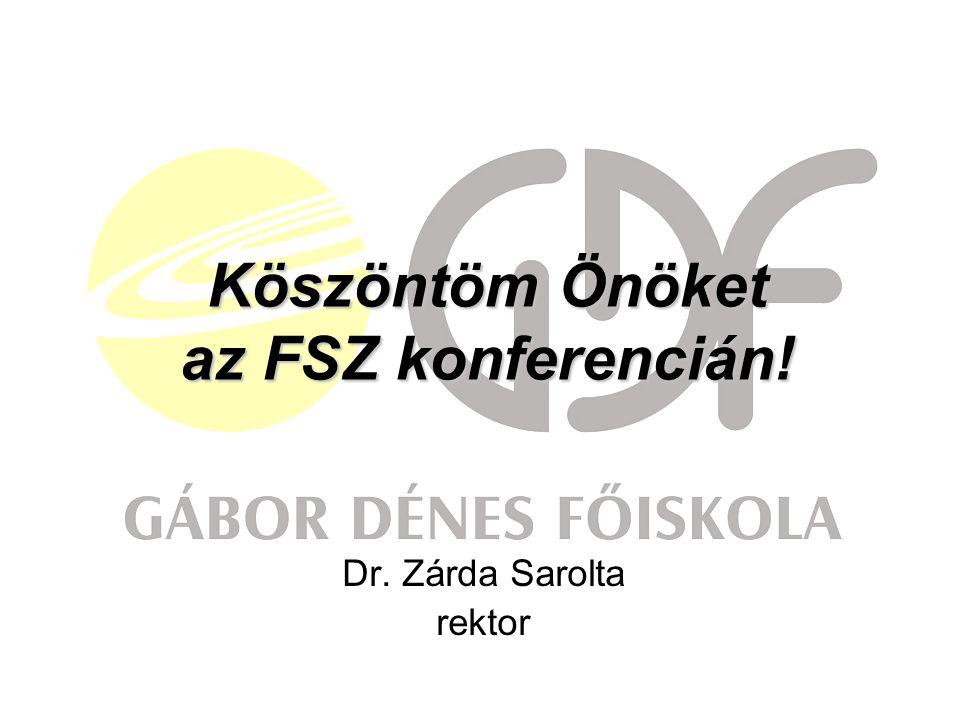 Köszöntöm Önöket az FSZ konferencián! Dr. Zárda Sarolta rektor
