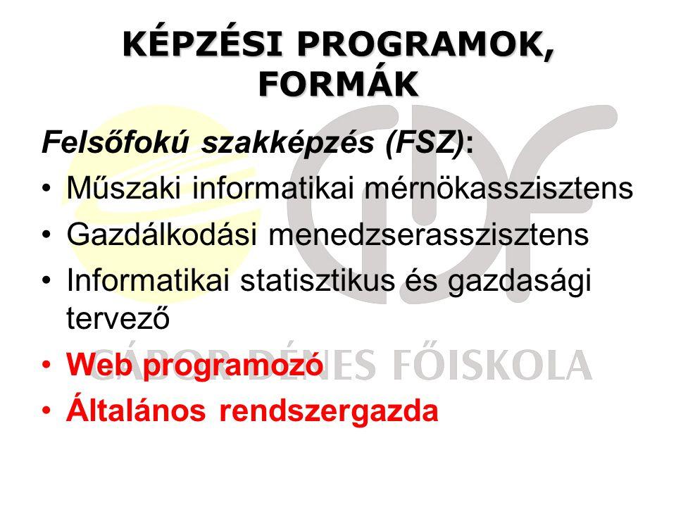 KÉPZÉSI PROGRAMOK, FORMÁK Felsőfokú szakképzés (FSZ): Műszaki informatikai mérnökasszisztens Gazdálkodási menedzserasszisztens Informatikai statisztikus és gazdasági tervező Web programozó Általános rendszergazda