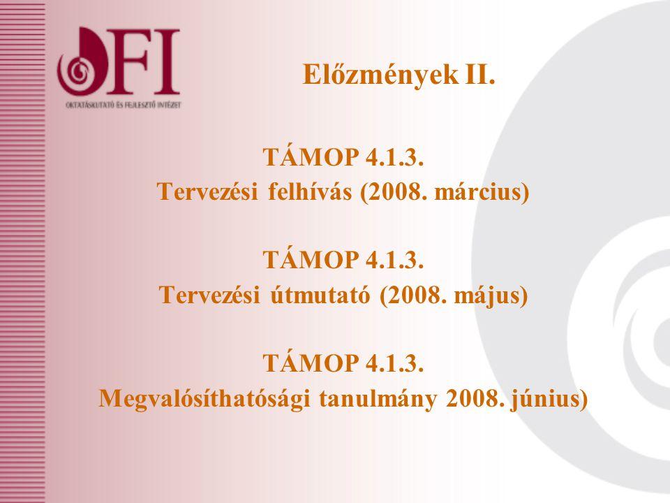 Előzmények II. TÁMOP 4.1.3. Tervezési felhívás (2008.