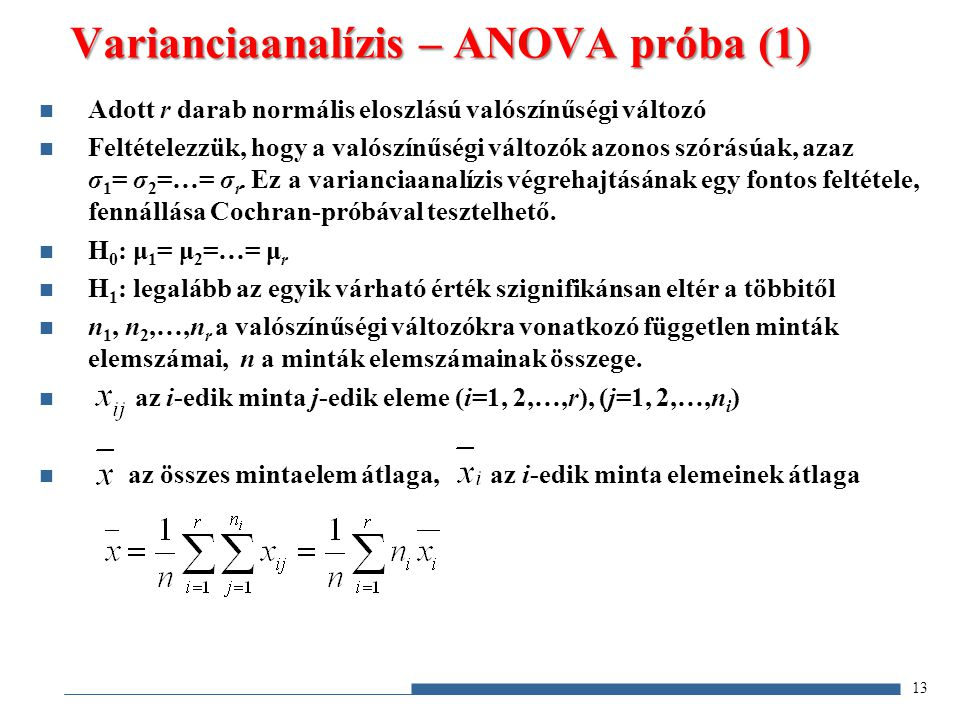 13 Adott r darab normális eloszlású valószínűségi változó Feltételezzük, hogy a valószínűségi változók azonos szórásúak, azaz σ 1 = σ 2 =…= σ r. Ez a