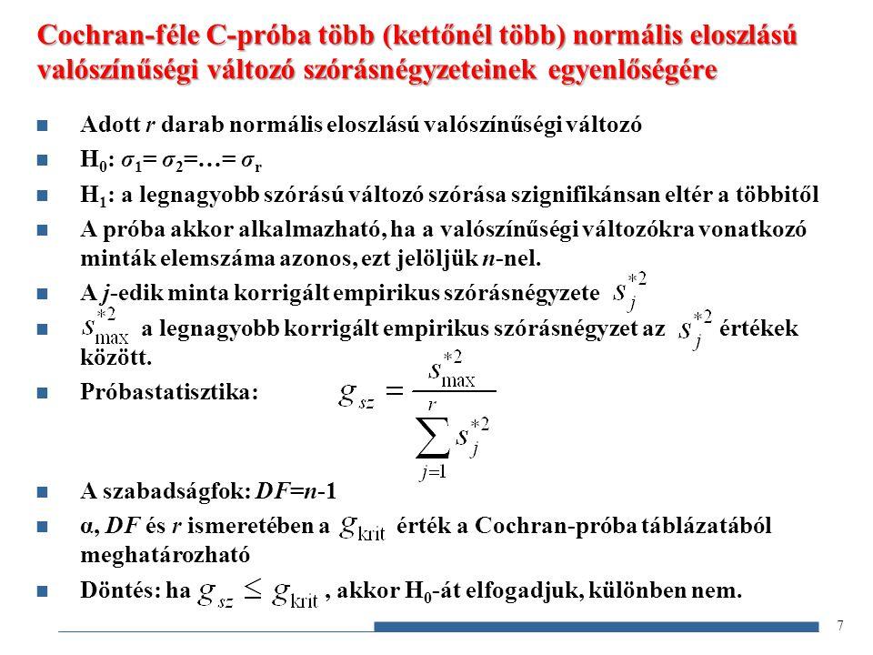 7 Cochran-féle C-próba több (kettőnél több) normális eloszlású valószínűségi változó szórásnégyzeteinek egyenlőségére Adott r darab normális eloszlású