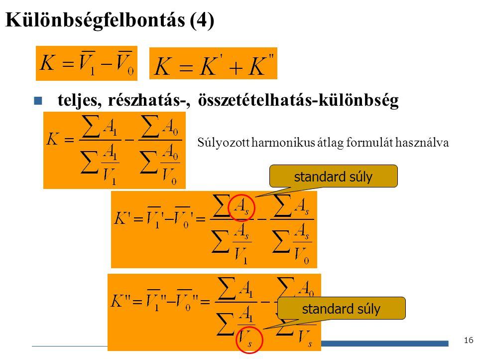 Gazdaságstatisztika, 2012 16 Különbségfelbontás (4) teljes, részhatás-, összetételhatás-különbség Súlyozott harmonikus átlag formulát használva standa