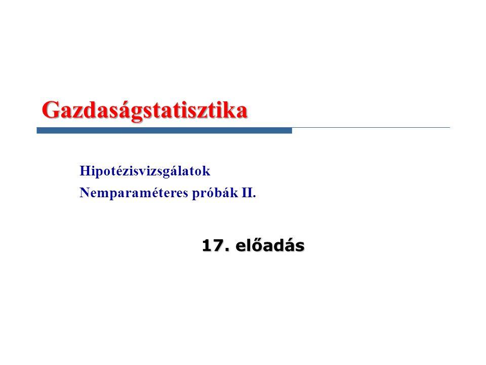Gazdaságstatisztika Hipotézisvizsgálatok Nemparaméteres próbák II. 17. előadás