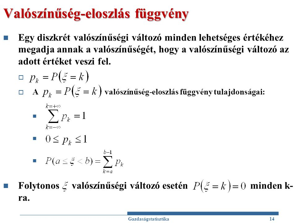 Valószínűség-eloszlás függvény Egy diszkrét valószínűségi változó minden lehetséges értékéhez megadja annak a valószínűségét, hogy a valószínűségi vál